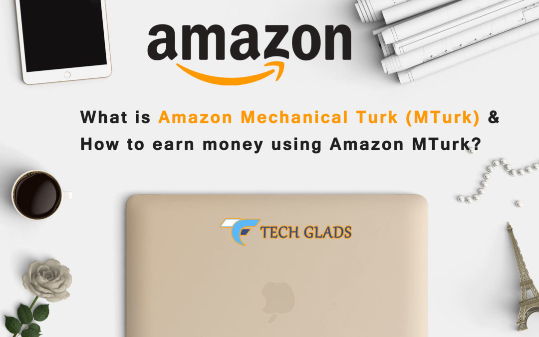 What is Amazon Mechanical Turk (MTurk) & How to earn using Amazon MTurk?