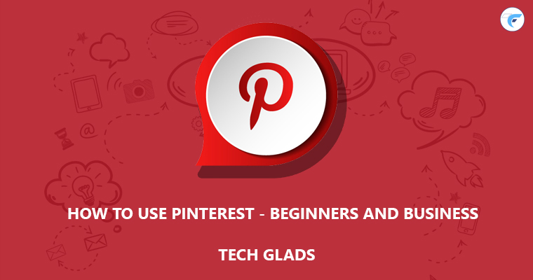 How To Use Pinterest – Beginners & Business? Glad To Guide