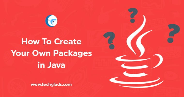 Simple Steps To Create Your Own Packages in Java