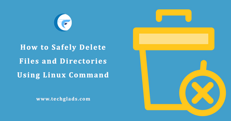 How to Safely Delete Files and Directories Using Linux Command