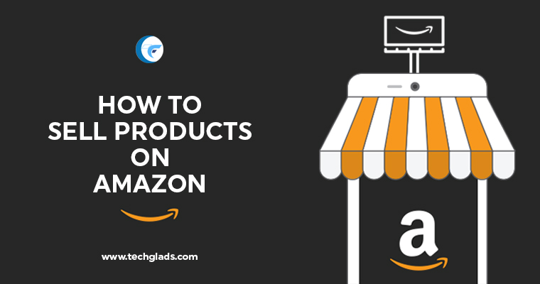 How To Sell Products On Amazon? – Beginners Guide